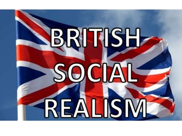 What is British Social Realism Social realism in films is a portrayal of British culture and is representative of real lif...
