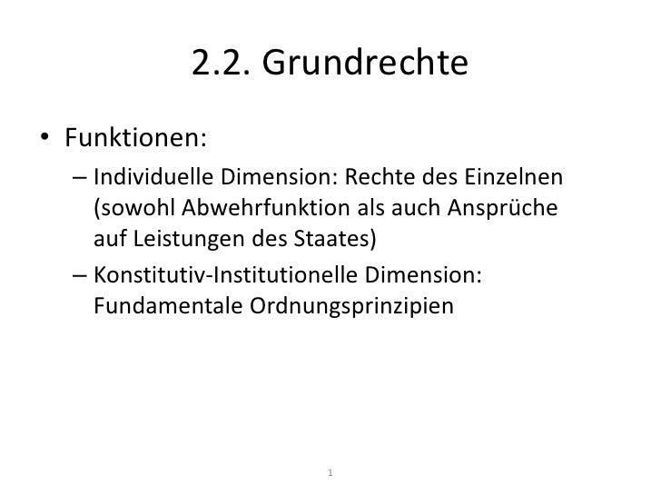 2.2. Grundrechte<br />1<br />Funktionen:<br />Individuelle Dimension: Rechte des Einzelnen (sowohl Abwehrfunktion als auch...