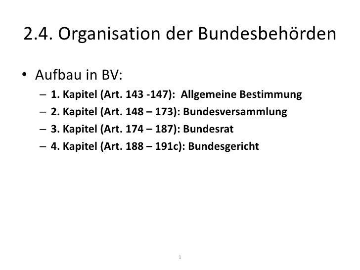 2.4. Organisation der Bundesbehörden<br />1<br />Aufbau in BV:<br />1. Kapitel (Art. 143 -147):  Allgemeine Bestimmung<br ...