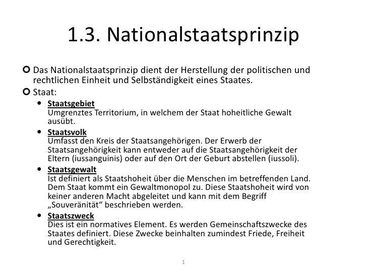 1.3. Nationalstaatsprinzip<br /><ul><li>Das Nationalstaatsprinzip dient der Herstellung der politischen und rechtlichen Ei...