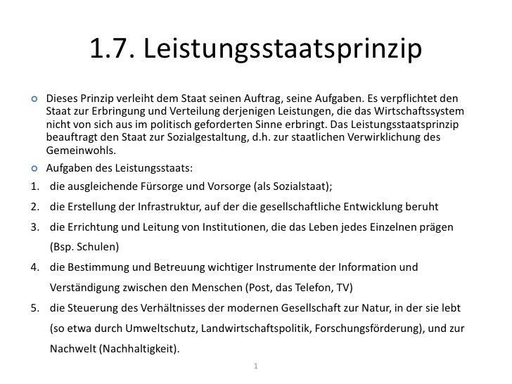 1.7. Leistungsstaatsprinzip<br />1<br /><ul><li>Dieses Prinzip verleiht dem Staat seinen Auftrag, seine Aufgaben. Es verpf...