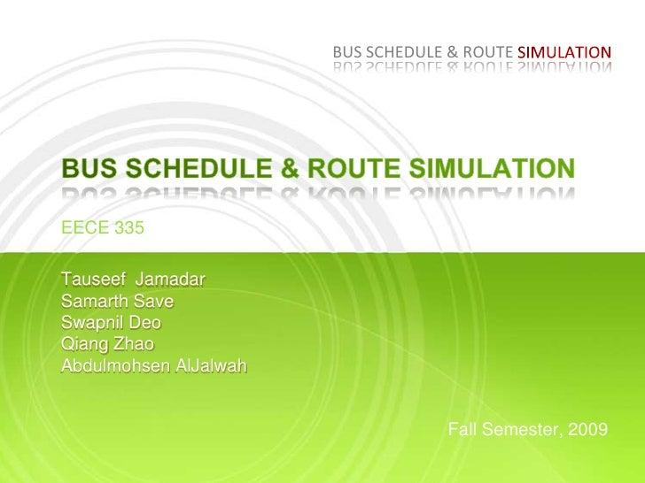 Bus schedule & Route Simulation<br />Bus schedule & route simulation<br />EECE 335 <br />Tauseef  Jamadar Samarth SaveSwap...