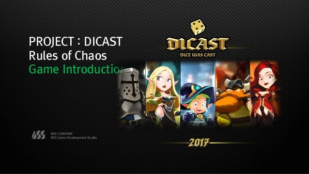 PROJECT : DICAST Rules of Chaos Game Introduction BSS COMPANY BSS Game Development Studio