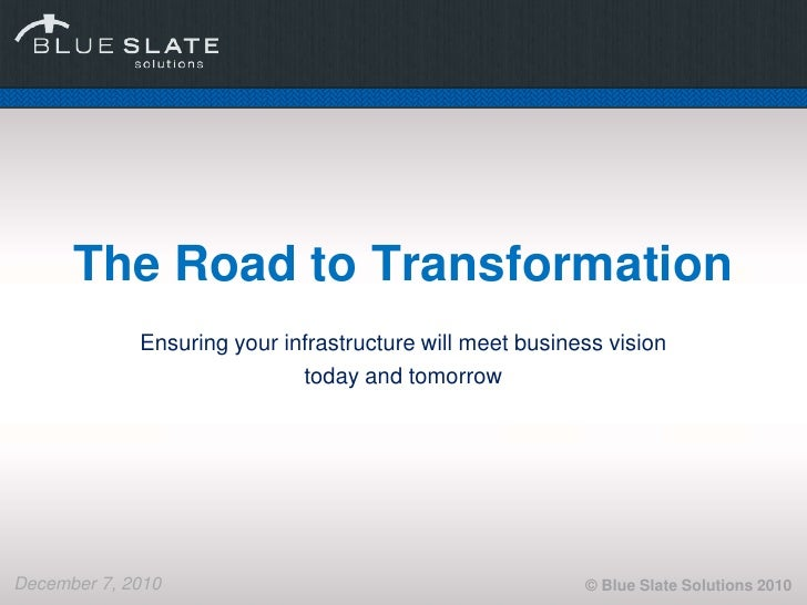 The Road to Transformation             Ensuring your infrastructure will meet business vision                             ...