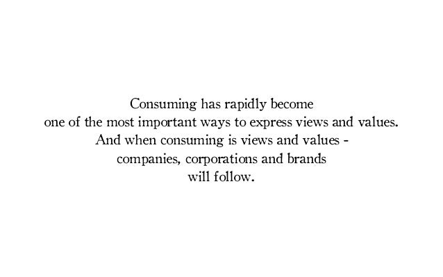 Consuming has rapidly becomeone of the most important ways to express views and values.And when consuming is views and val...