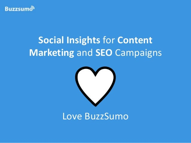 Social Insights for Content Marketing and SEO Campaigns  Love BuzzSumo