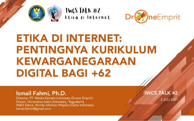 ETIKA DI INTERNET: PENTINGNYA KURIKULUM KEWARGANEGARAAN DIGITAL BAGI +62 Ismail Fahmi, Ph.D. Director, PT. Media Kernels I...