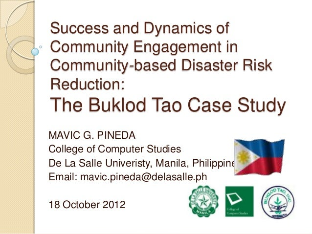 Success and Dynamics ofCommunity Engagement inCommunity-based Disaster RiskReduction:The Buklod Tao Case StudyMAVIC G. PIN...