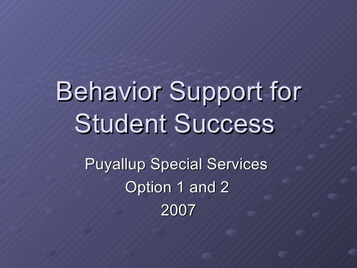 Behavior Support for Student Success  Puyallup Special Services  Option 1 and 2 2007