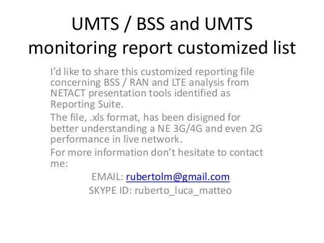 UMTS / BSS and UMTS monitoring report customized list I'd like to share this customized reporting file concerning BSS / RA...
