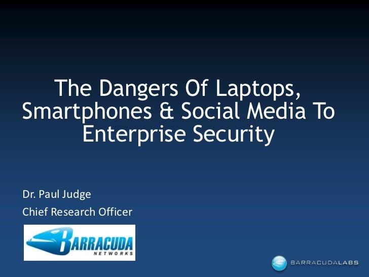 The Dangers Of Laptops, Smartphones & Social Media To Enterprise Security<br />Dr. Paul Judge<br />Chief Research Officer<...
