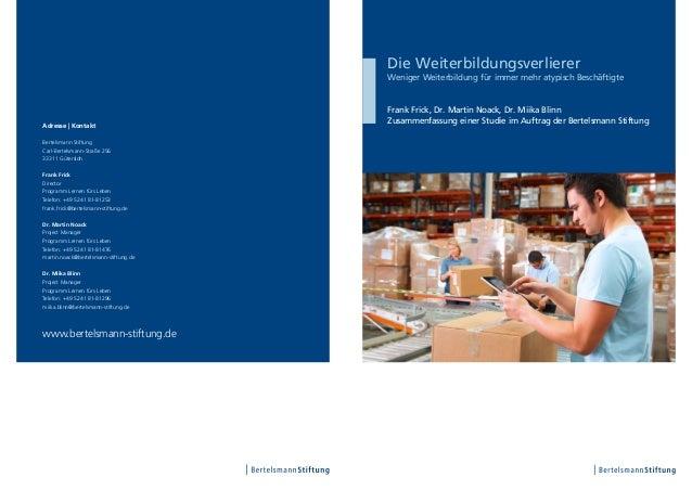 Adresse | KontaktBertelsmann StiftungCarl-Bertelsmann-Straße 25633311 GüterslohFrank FrickDirectorProgramm Lernen fürs Leb...