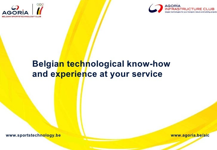 Belgian technological know-how  and experience at your service www.sportstechnology.be www.agoria.be/aic
