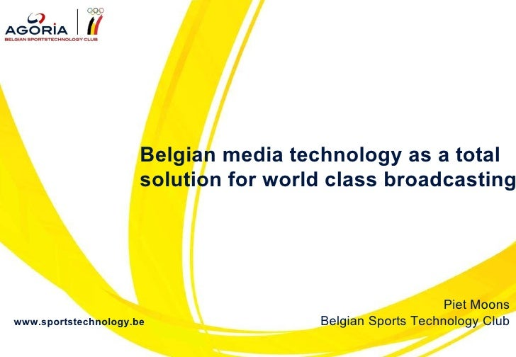 www.sportstechnology.be Belgian media technology as a total solution for world class broadcasting Piet Moons Belgian Sport...