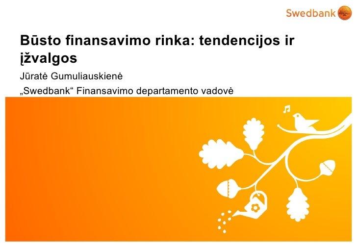 """Būsto finansavimo rinka: tendencijos irįžvalgosJūratė Gumuliauskienė""""Swedbank"""" Finansavimo departamento vadovė© Swedbank"""