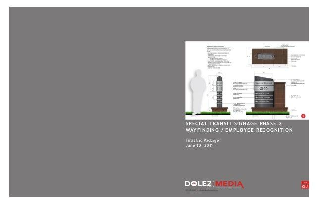 SPECIAL TRANSIT SIGNAGE PHASE 2 WAYFINDING / EMPLOYEE RECOGNITION Final Bid Package June 10, 2011 303.641.8929 chris@dolez...