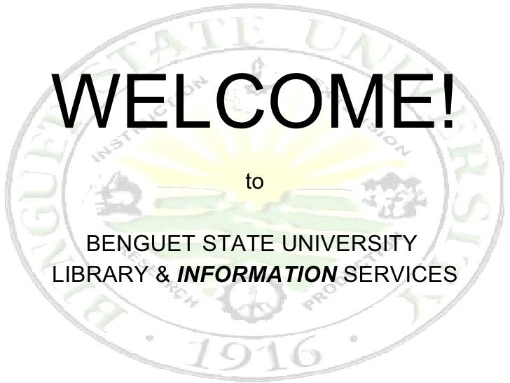 WELCOME! to BENGUET STATE UNIVERSITY  LIBRARY &  INFORMATION  SERVICES