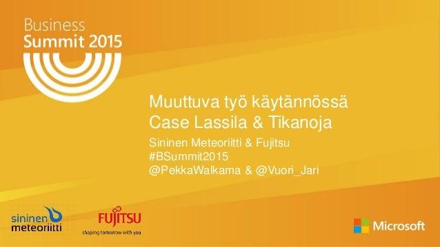 Muuttuva työ käytännössä Case Lassila & Tikanoja Sininen Meteoriitti & Fujitsu #BSummit2015 @PekkaWalkama & @Vuori_Jari