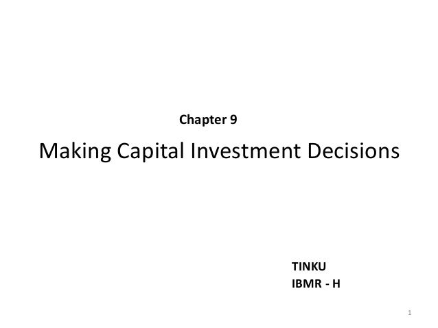 Making Capital Investment Decisions Chapter 9 TINKU IBMR - H 1