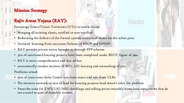 Mission Strategy Rajiv Awas Yojana (RAY): Encourage States/Union Territories (UTs) to tackle slums • Bringing all existing...