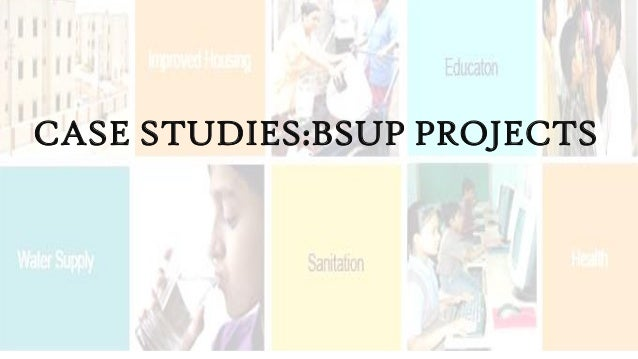 CASE STUDIES:BSUP PROJECTS