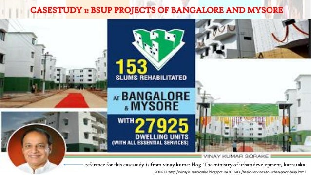 CASESTUDY 1: BSUP PROJECTS OF BANGALORE AND MYSORE reference for this casestudy is from vinay kumar blog ,The ministry of ...