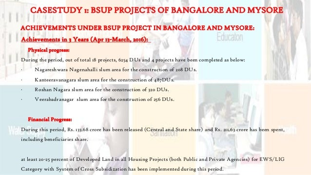 ACHIEVEMENTS UNDER BSUP PROJECT IN BANGALORE AND MYSORE: Achievements in 3 Years (Apr 13-March, 2016): Physical progress: ...