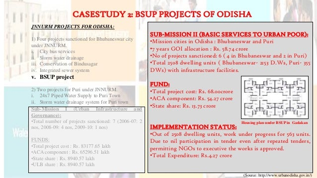 CASESTUDY 2: BSUP PROJECTS OF ODISHA JNNURM PROJECTS FOR ODISHA: 1) Four projects sanctioned for Bhubaneswar city under JN...