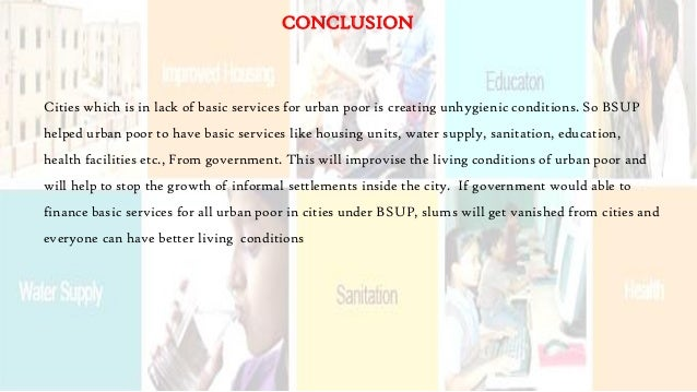 Cities which is in lack of basic services for urban poor is creating unhygienic conditions. So BSUP helped urban poor to h...