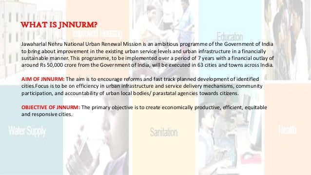 Jawaharlal Nehru National Urban Renewal Mission is an ambitious programme of the Government of India to bring about improv...