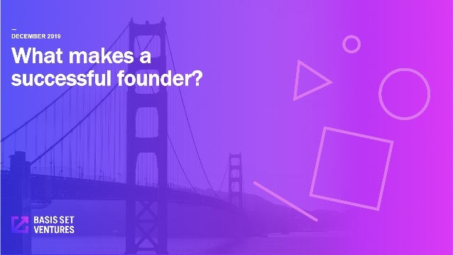 What makes a successful founder? — DECEMBER 2019