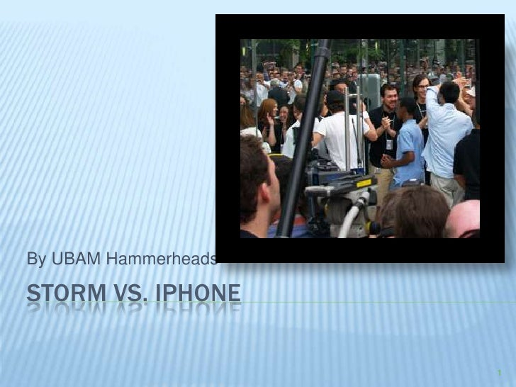 1<br />Storm Vs. Iphone<br />By UBAM Hammerheads<br />