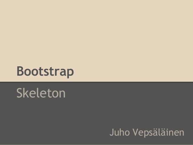 BootstrapSkeletonJuho Vepsäläinen