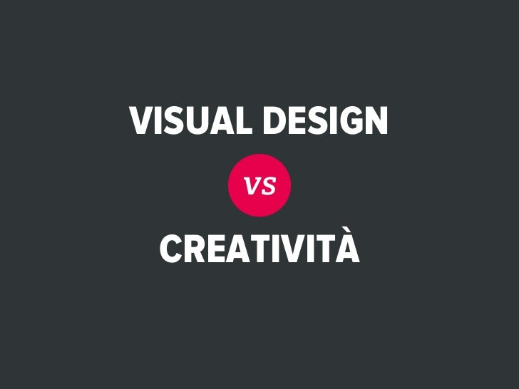 VISUAL DESIGN     vs CREATIVITÀ