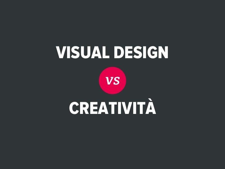 VISUAL DESIGN     vs CREATIVITÀ