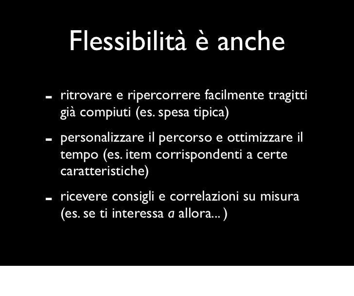 Flessibilità è anche-   ritrovare e ripercorrere facilmente tragitti    già compiuti (es. spesa tipica)-   personalizzare ...