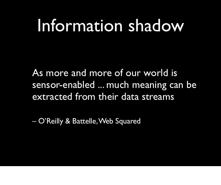 Information shadowAs more and more of our world issensor-enabled ... much meaning can beextracted from their data streams–...
