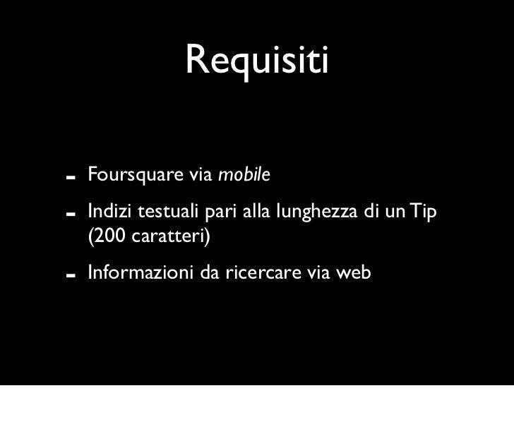 Requisiti-   Foursquare via mobile-   Indizi testuali pari alla lunghezza di un Tip    (200 caratteri)-   Informazioni da ...