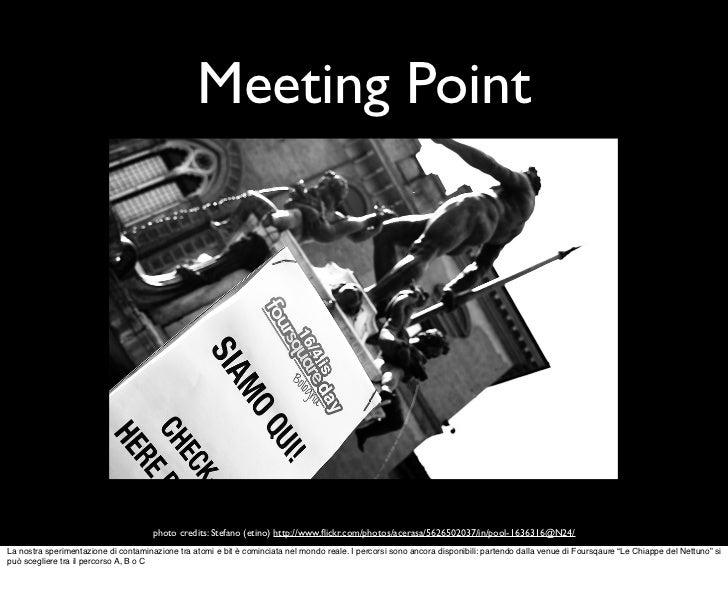 Meeting Point                                      photo credits: Stefano (etino) http://www.flickr.com/photos/acerasa/5626...