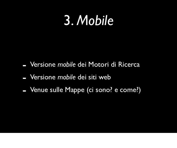 3. Mobile-   Versione mobile dei Motori di Ricerca-   Versione mobile dei siti web-   Venue sulle Mappe (ci sono? e come?)