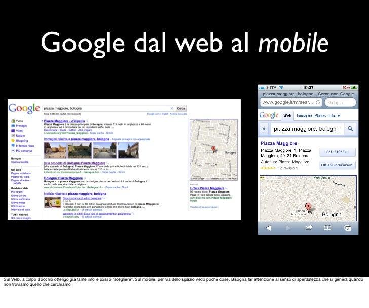 """Google dal web al mobileSul Web, a colpo d'occhio ottengo già tante info e posso """"scegliere"""". Sul mobile, per via dello sp..."""