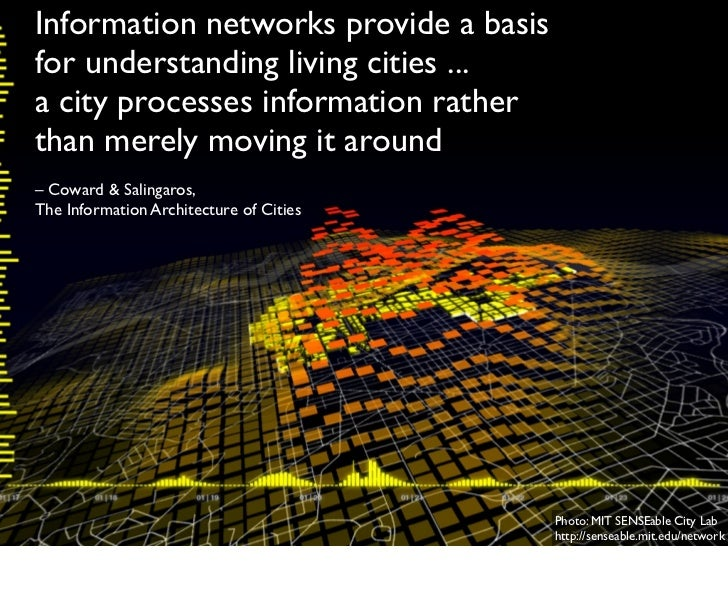 Information networks provide a basisfor understanding living cities ...a city processes information ratherthan merely movi...