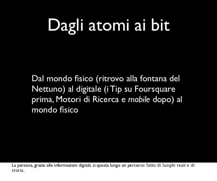 Dagli atomi ai bit          Dal mondo fisico (ritrovo alla fontana del          Nettuno) al digitale (i Tip su Foursquare  ...