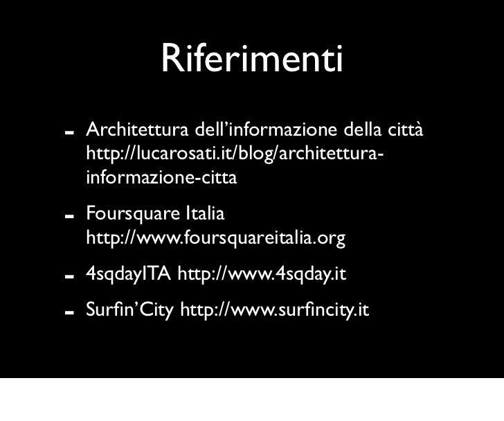 Riferimenti-   Architettura dell'informazione della città    http://lucarosati.it/blog/architettura-    informazione-citta...