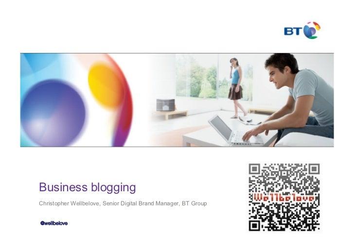 Business bloggingChristopher Wellbelove, Senior Digital Brand Manager, BT Group@wellbelove