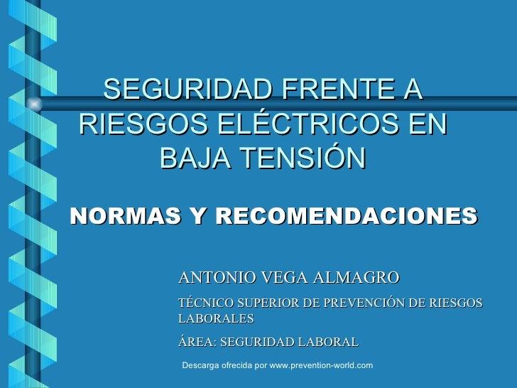 SEGURIDAD FRENTE ARIESGOS ELÉCTRICOS EN     BAJA TENSIÓNNORMAS Y RECOMENDACIONES      ANTONIO VEGA ALMAGRO      TÉCNICO SU...