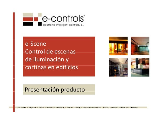 e‐Scene Control de escenasControldeescenas deiluminacióny i difi icortinasenedificios Presentación productoPresent...