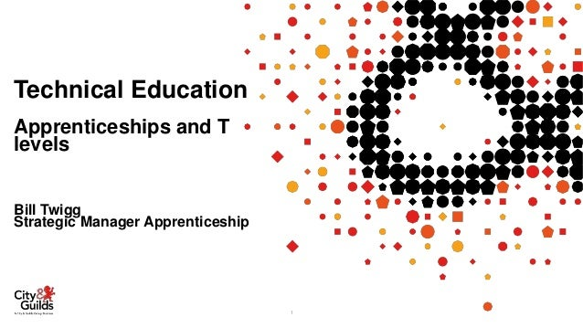 Technical Education Apprenticeships and T levels Bill Twigg Strategic Manager Apprenticeship 1