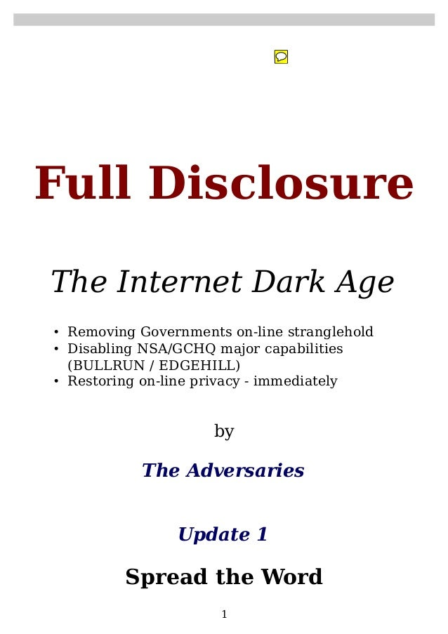 Full Disclosure The Internet Dark Age • Removing Governments on-line stranglehold • Disabling NSA/GCHQ major capabilities ...