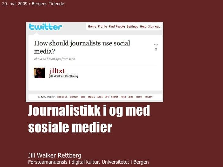 Journalistikk i og med sosiale medier Jill Walker Rettberg Førsteamanuensis i digital kultur, Universitetet i Bergen 20. m...